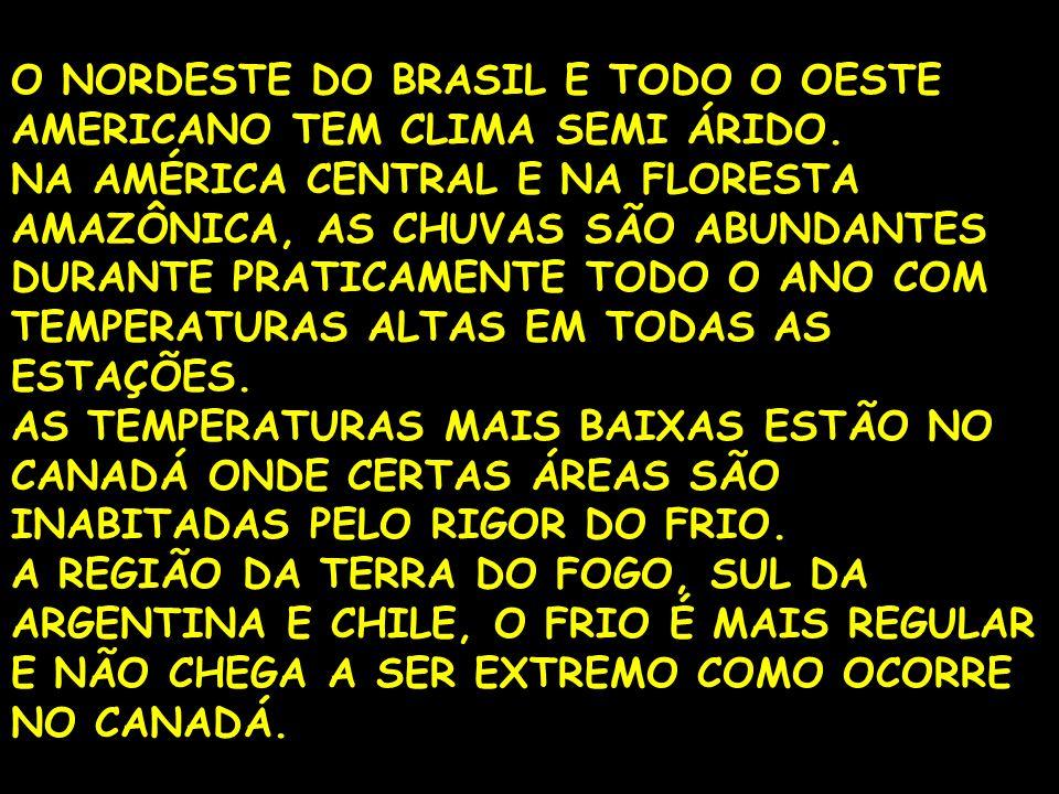 O NORDESTE DO BRASIL E TODO O OESTE AMERICANO TEM CLIMA SEMI ÁRIDO.