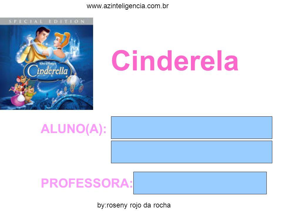 Cinderela ALUNO(A): PROFESSORA: www.azinteligencia.com.br