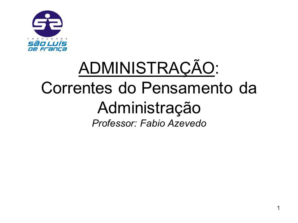 ADMINISTRAÇÃO: Correntes do Pensamento da Administração Professor: Fabio Azevedo