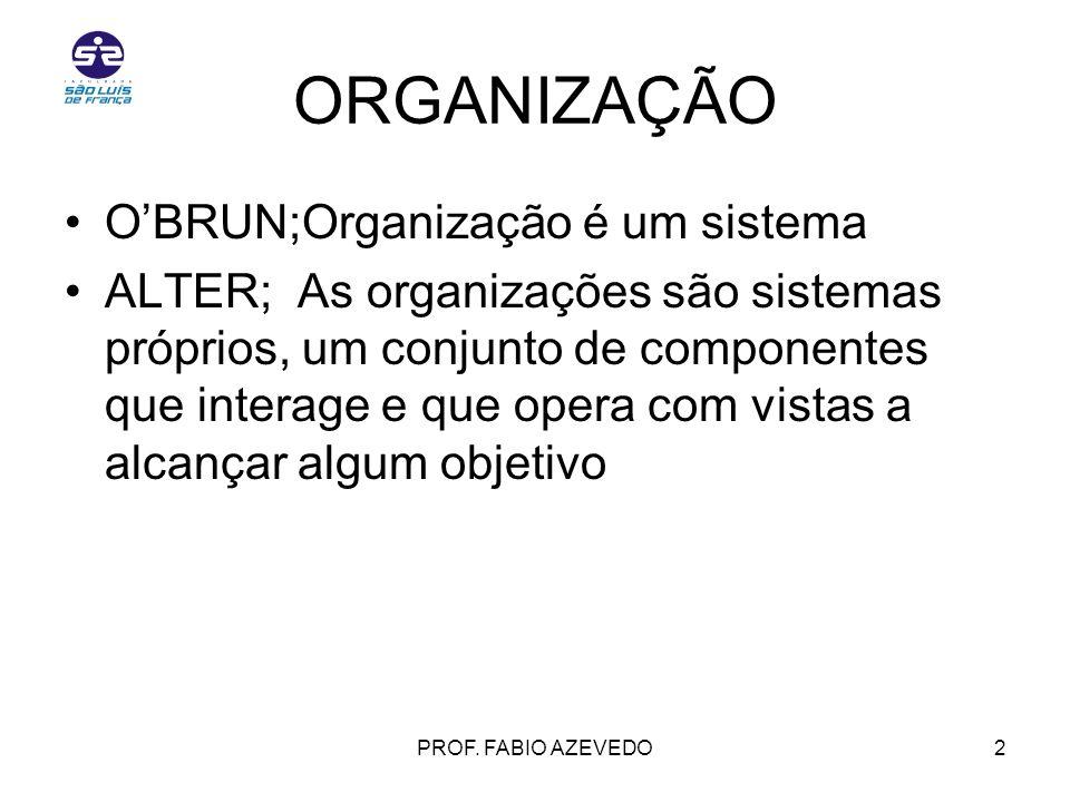 ORGANIZAÇÃO O'BRUN;Organização é um sistema