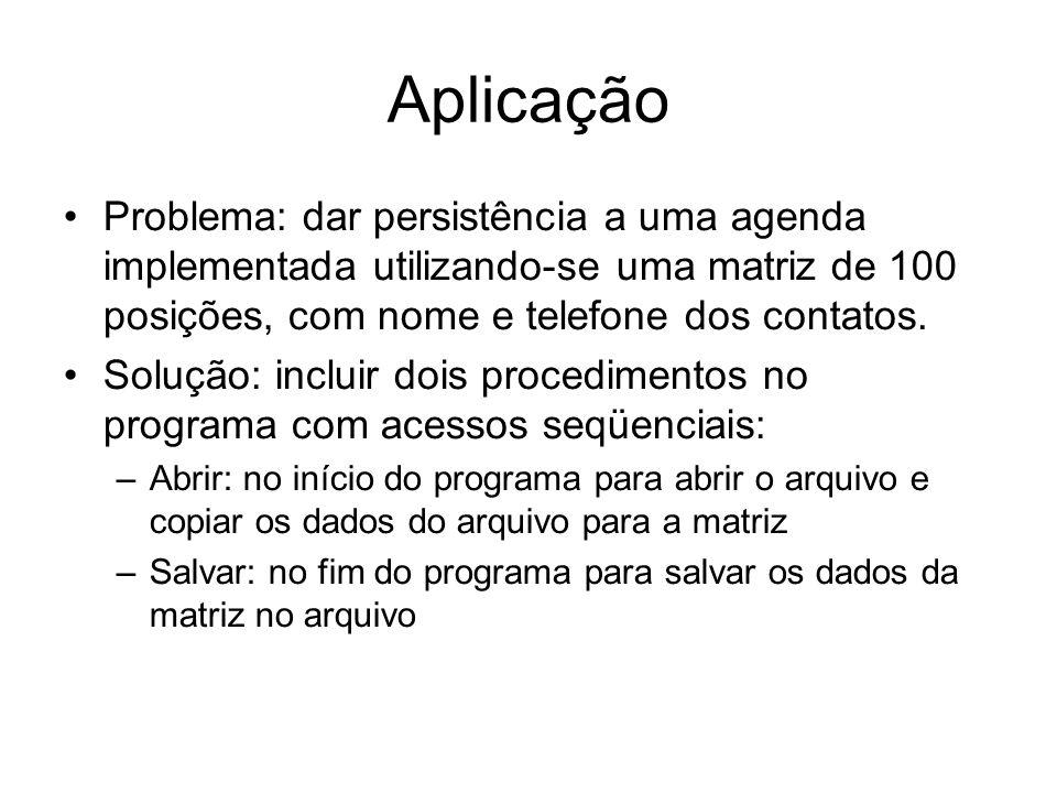 Aplicação Problema: dar persistência a uma agenda implementada utilizando-se uma matriz de 100 posições, com nome e telefone dos contatos.