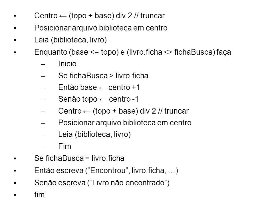 Centro ← (topo + base) div 2 // truncar