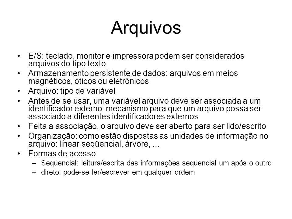 Arquivos E/S: teclado, monitor e impressora podem ser considerados arquivos do tipo texto.