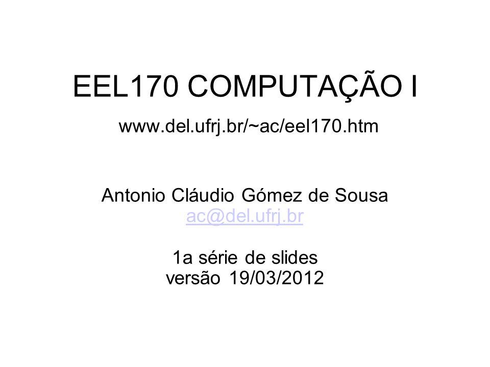 EEL170 COMPUTAÇÃO I www.del.ufrj.br/~ac/eel170.htm