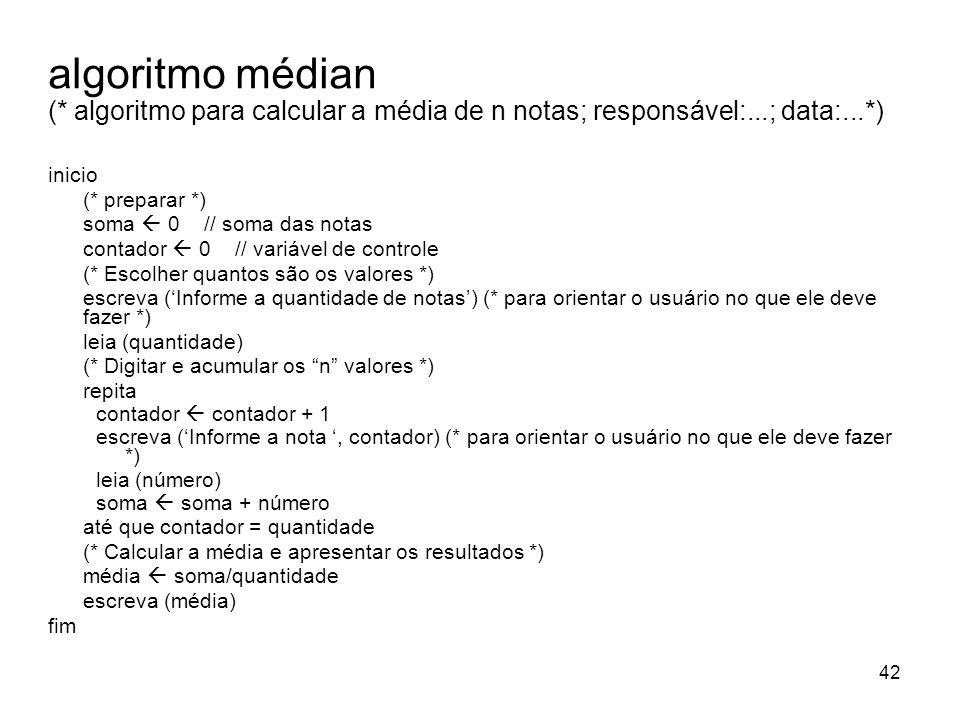 algoritmo médian (* algoritmo para calcular a média de n notas; responsável:...; data:...*)