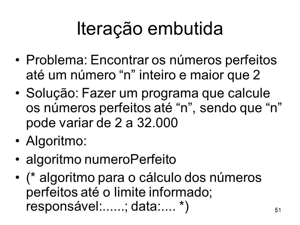 Iteração embutida Problema: Encontrar os números perfeitos até um número n inteiro e maior que 2.
