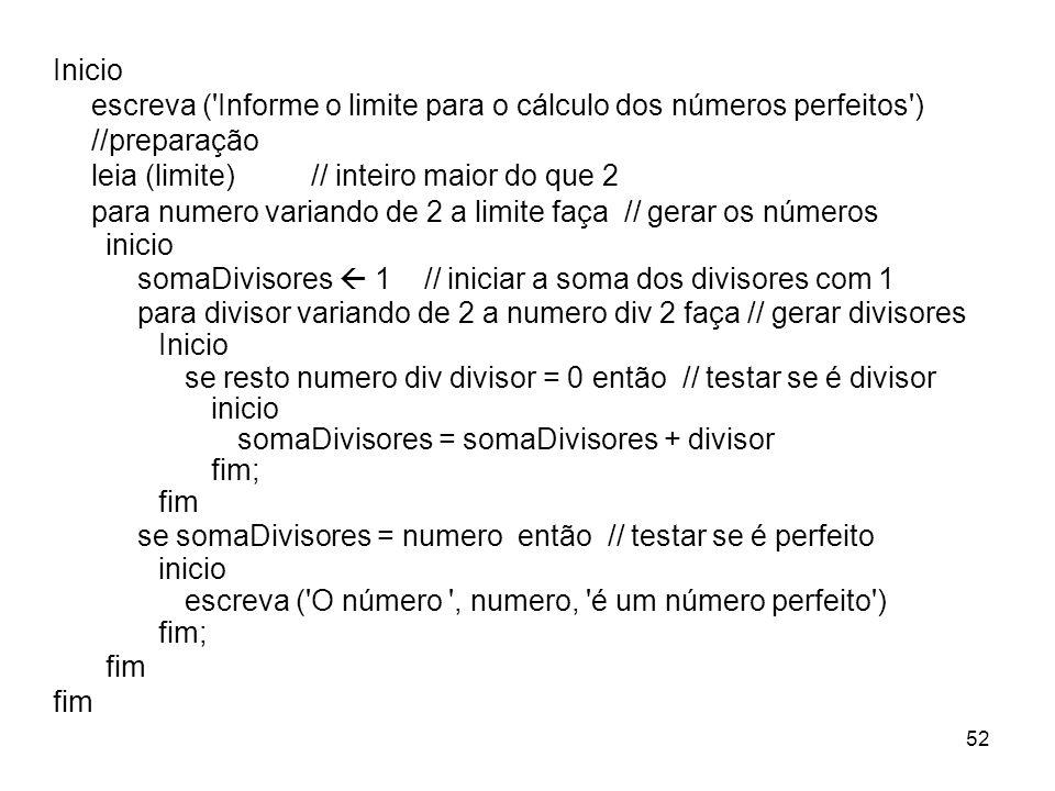 Inicio escreva ( Informe o limite para o cálculo dos números perfeitos ) //preparação. leia (limite) // inteiro maior do que 2.