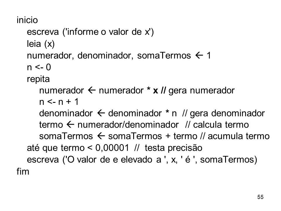 inicio escreva ( informe o valor de x ) leia (x) numerador, denominador, somaTermos  1. n <- 0.