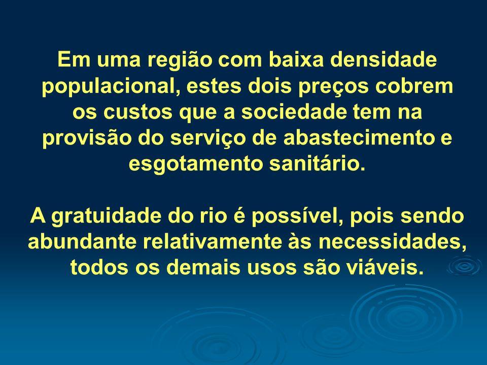 Em uma região com baixa densidade populacional, estes dois preços cobrem os custos que a sociedade tem na provisão do serviço de abastecimento e esgotamento sanitário.