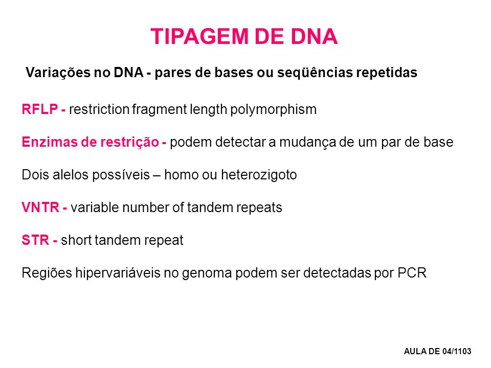 TIPAGEM DE DNA Variações no DNA - pares de bases ou seqüências repetidas. RFLP - restriction fragment length polymorphism.
