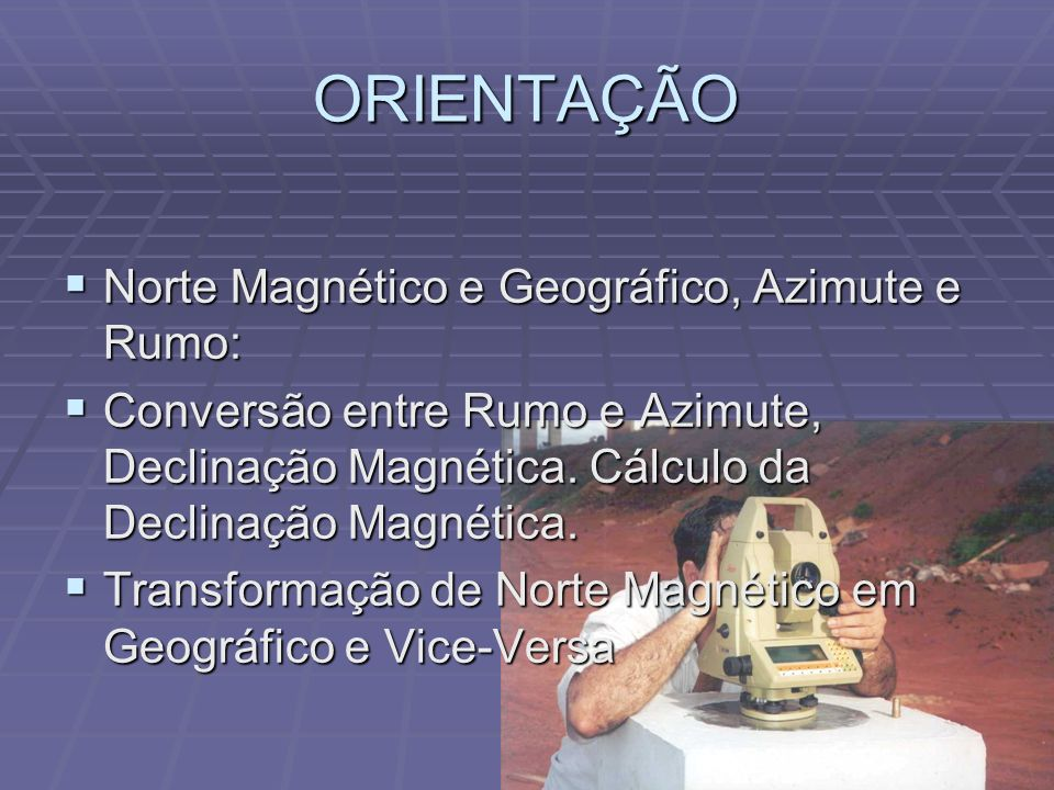 ORIENTAÇÃO Norte Magnético e Geográfico, Azimute e Rumo: