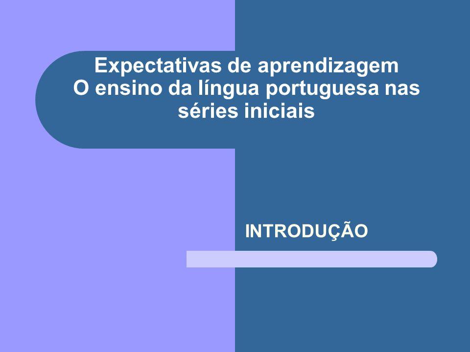 Expectativas de aprendizagem O ensino da língua portuguesa nas séries iniciais