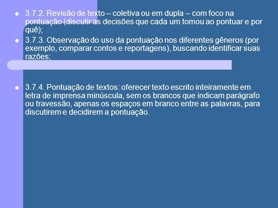 3.7.2. Revisão de texto – coletiva ou em dupla – com foco na pontuação (discutir as decisões que cada um tomou ao pontuar e por quê);