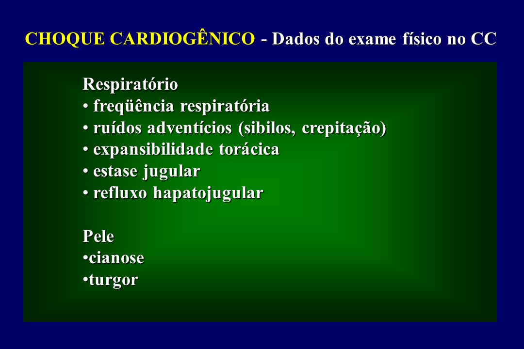 CHOQUE CARDIOGÊNICO - Dados do exame físico no CC