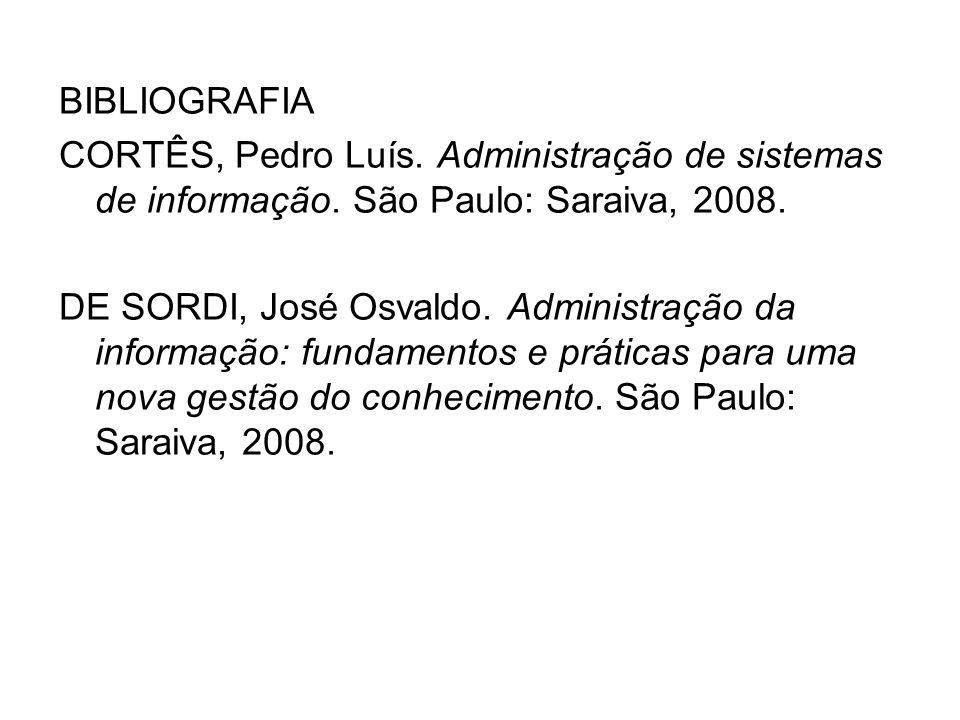 BIBLIOGRAFIA CORTÊS, Pedro Luís. Administração de sistemas de informação. São Paulo: Saraiva, 2008.
