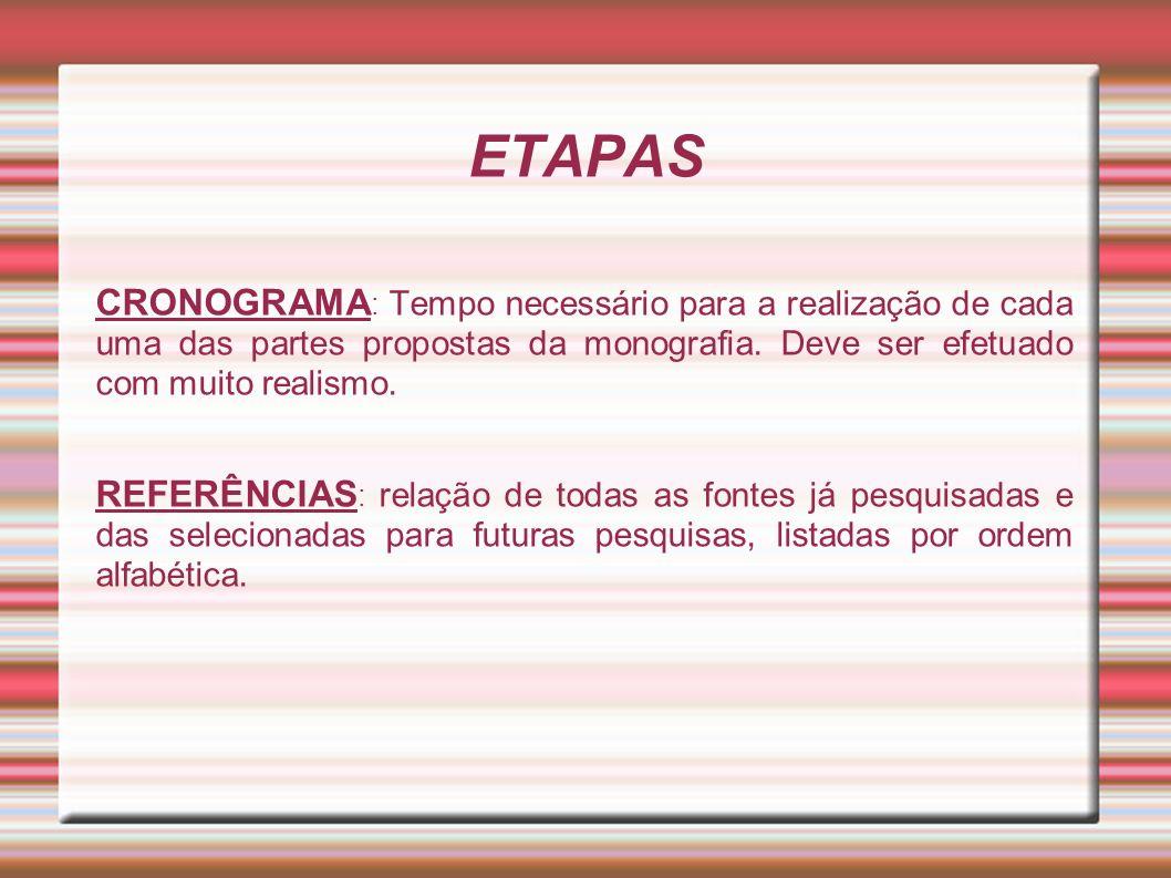 ETAPAS CRONOGRAMA: Tempo necessário para a realização de cada uma das partes propostas da monografia. Deve ser efetuado com muito realismo.