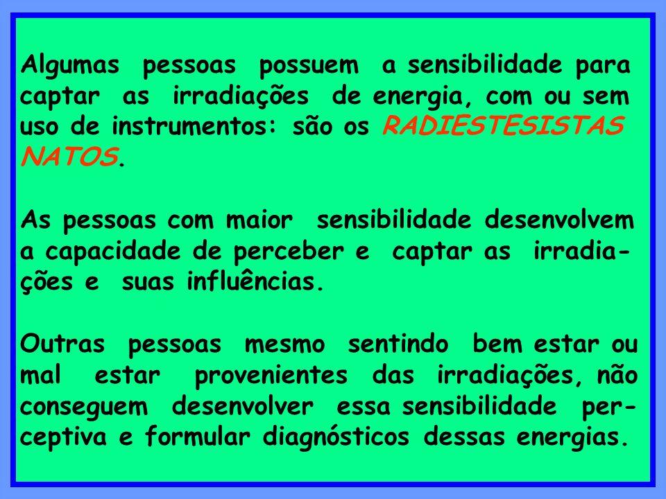 Algumas pessoas possuem a sensibilidade para captar as irradiações de energia, com ou sem uso de instrumentos: são os RADIESTESISTAS NATOS.