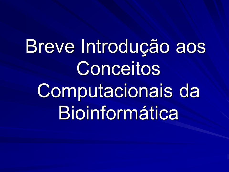 Breve Introdução aos Conceitos Computacionais da Bioinformática