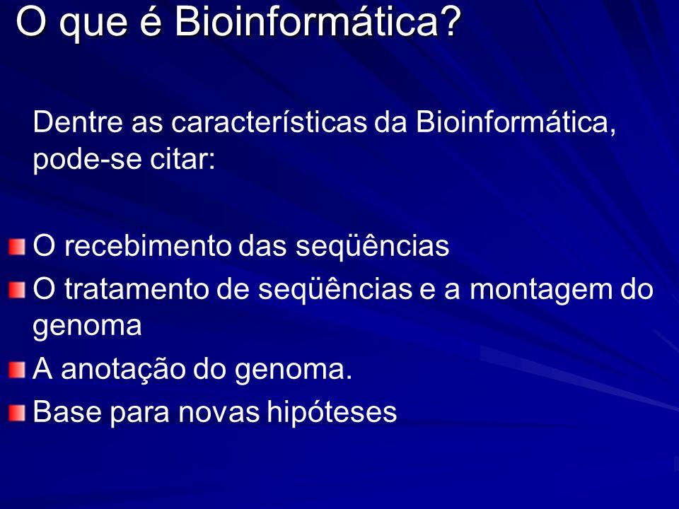 O que é Bioinformática Dentre as características da Bioinformática, pode-se citar: O recebimento das seqüências.