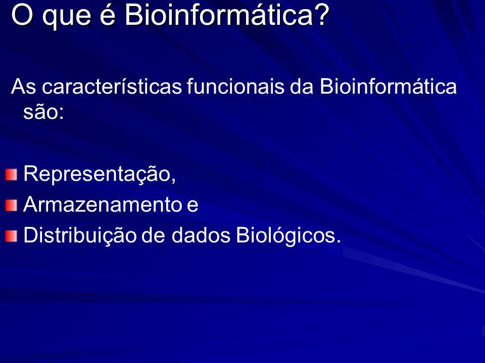 O que é Bioinformática As características funcionais da Bioinformática são: Representação, Armazenamento e.
