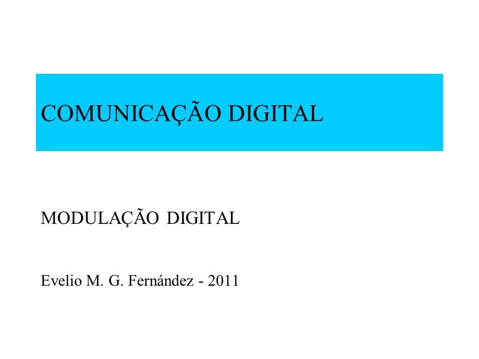 MODULAÇÃO DIGITAL Evelio M. G. Fernández - 2011