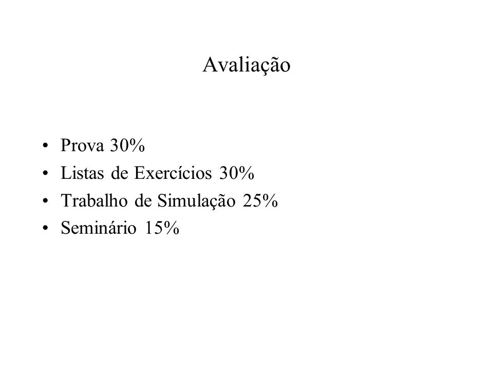 Avaliação Prova 30% Listas de Exercícios 30% Trabalho de Simulação 25%