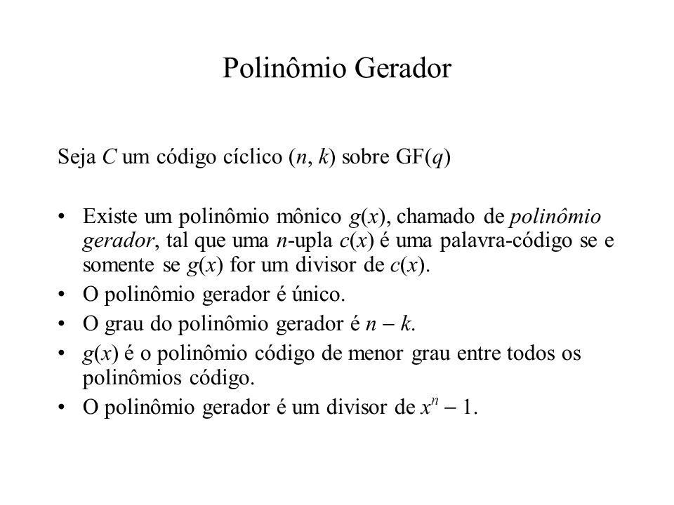 Polinômio Gerador Seja C um código cíclico (n, k) sobre GF(q)
