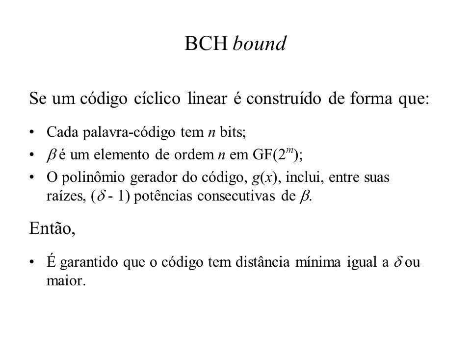 BCH bound Se um código cíclico linear é construído de forma que: