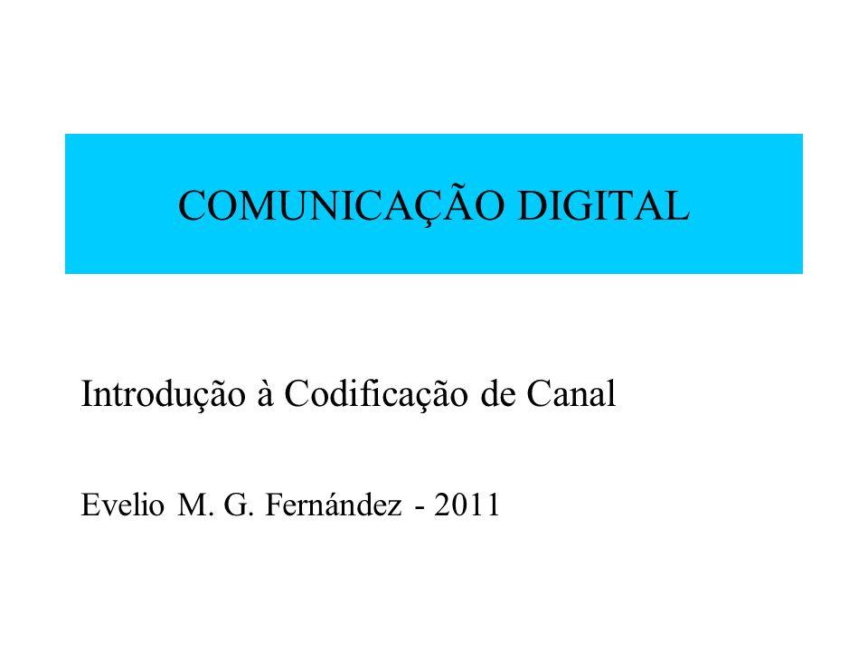 Introdução à Codificação de Canal Evelio M. G. Fernández - 2011