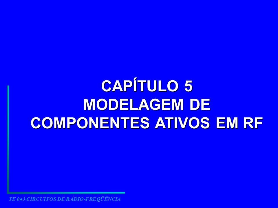 CAPÍTULO 5 MODELAGEM DE COMPONENTES ATIVOS EM RF