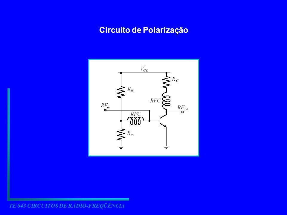 Circuito de Polarização TE 043 CIRCUITOS DE RÁDIO-FREQÜÊNCIA