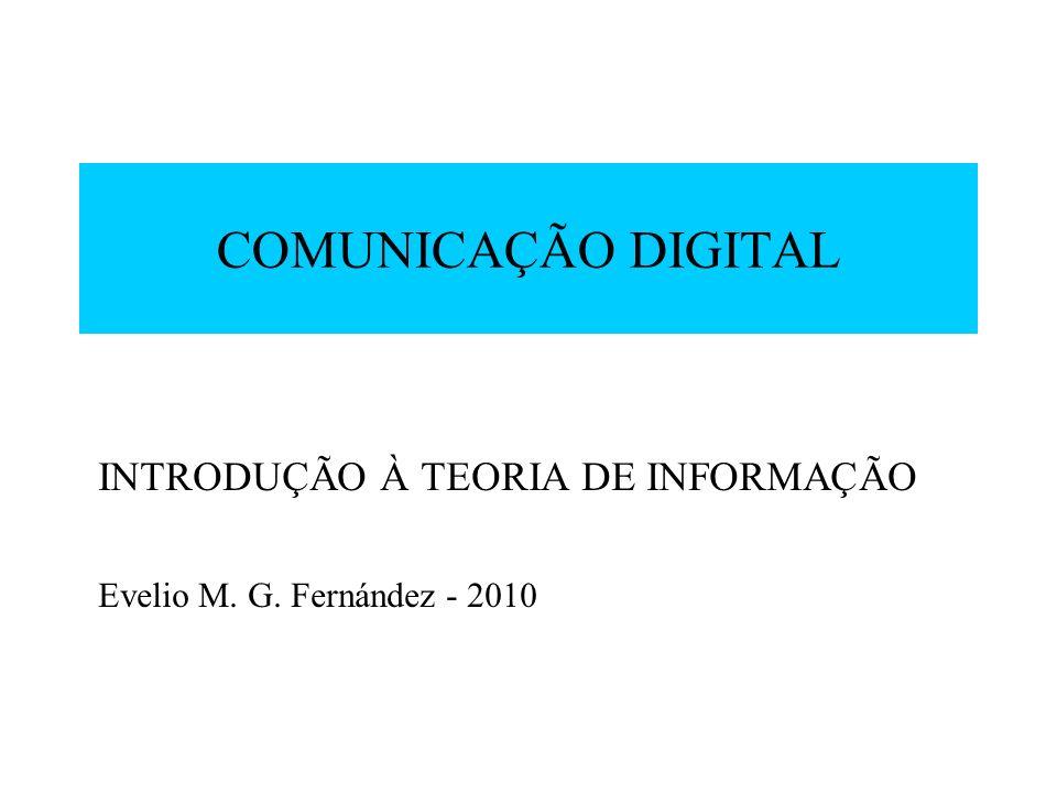 INTRODUÇÃO À TEORIA DE INFORMAÇÃO Evelio M. G. Fernández - 2010
