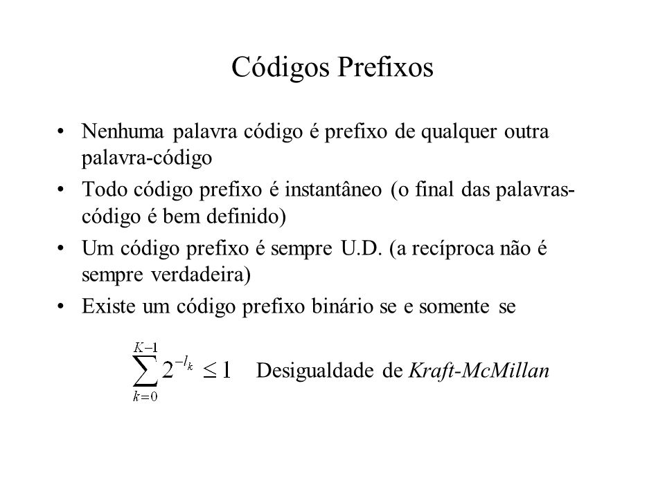 Códigos Prefixos Nenhuma palavra código é prefixo de qualquer outra palavra-código.
