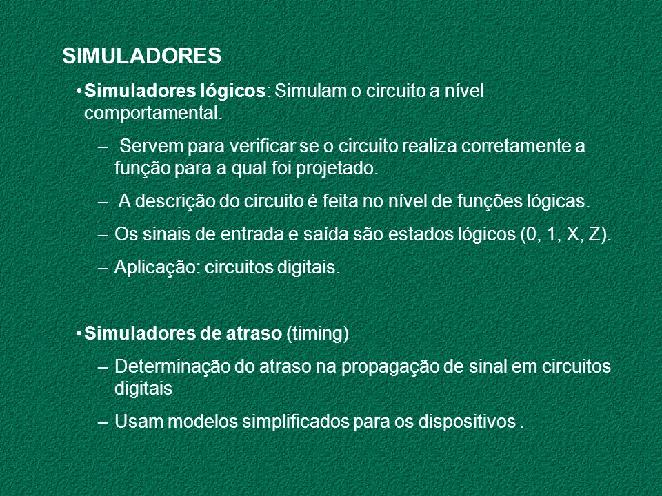 SIMULADORES Simuladores lógicos: Simulam o circuito a nível comportamental.
