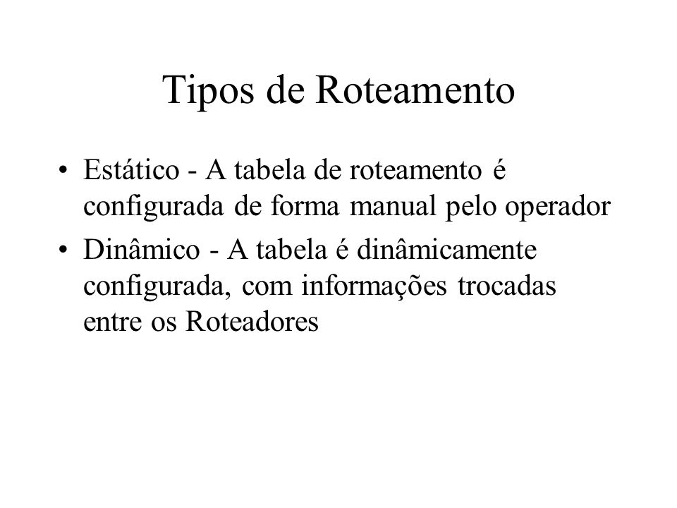 Tipos de RoteamentoEstático - A tabela de roteamento é configurada de forma manual pelo operador.