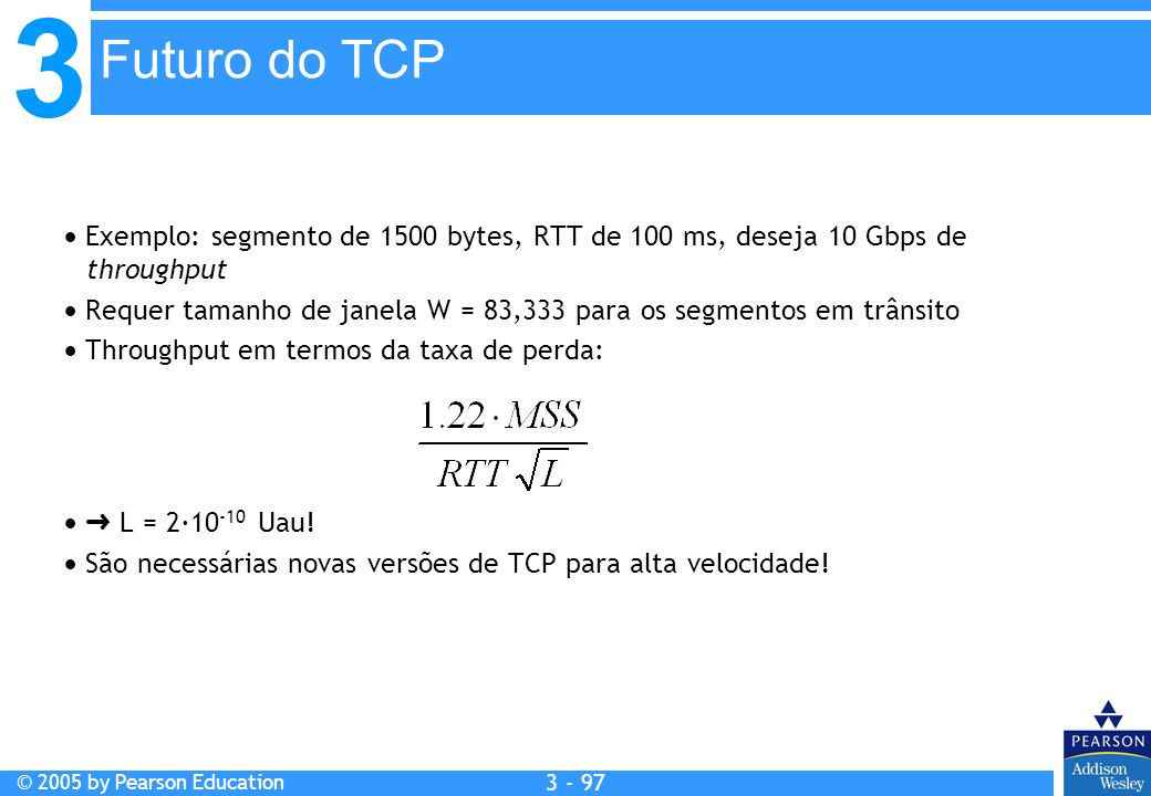 Futuro do TCP  Exemplo: segmento de 1500 bytes, RTT de 100 ms, deseja 10 Gbps de throughput.