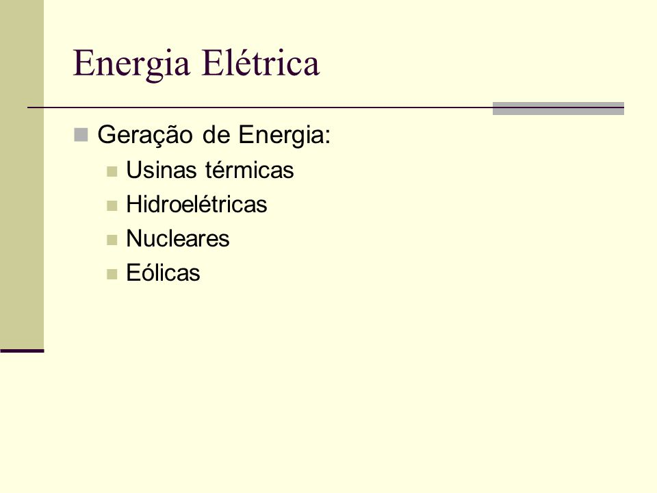 Energia Elétrica Geração de Energia: Usinas térmicas Hidroelétricas
