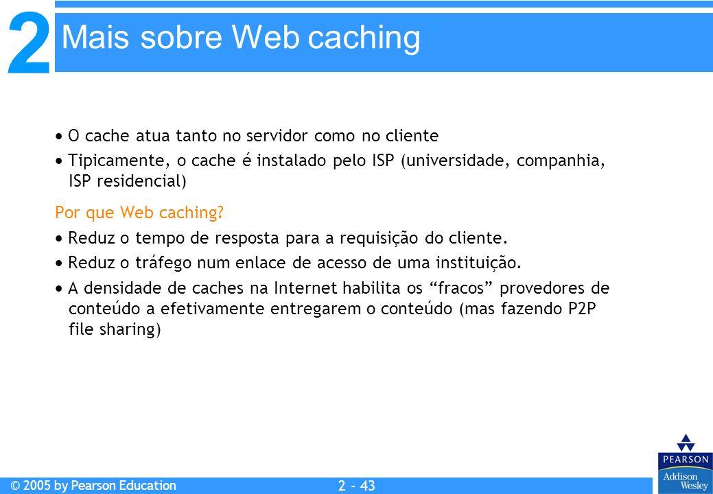 Mais sobre Web caching  O cache atua tanto no servidor como no cliente.