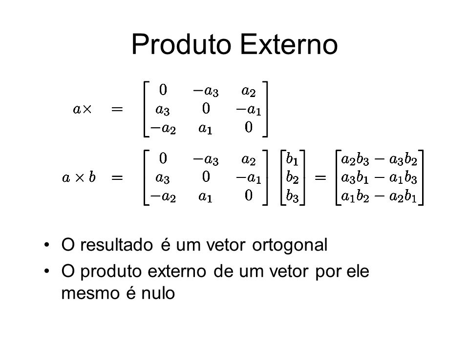 Produto Externo O resultado é um vetor ortogonal