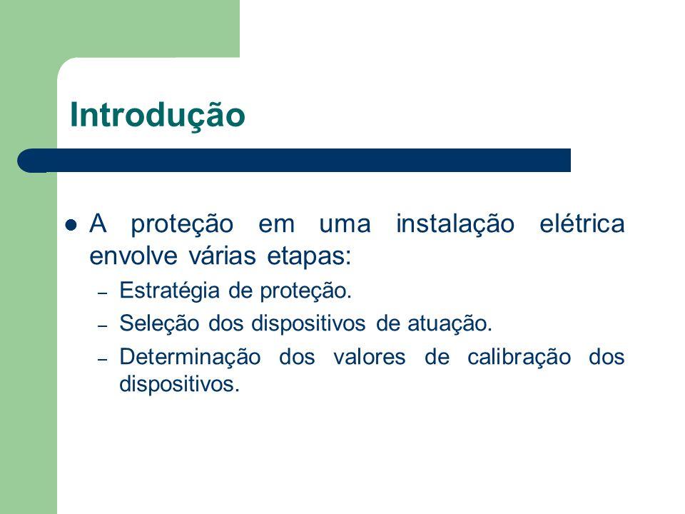 Introdução A proteção em uma instalação elétrica envolve várias etapas: Estratégia de proteção. Seleção dos dispositivos de atuação.