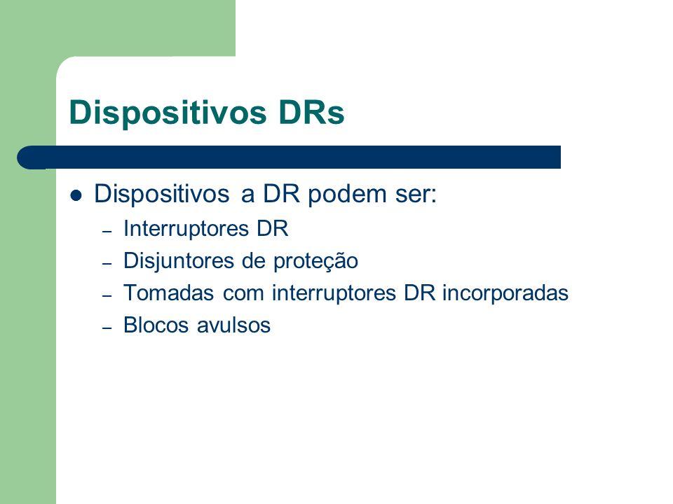Dispositivos DRs Dispositivos a DR podem ser: Interruptores DR