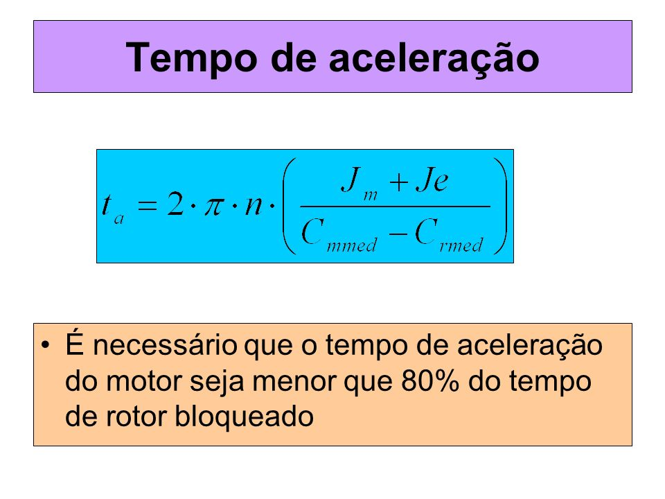 Tempo de aceleração É necessário que o tempo de aceleração do motor seja menor que 80% do tempo de rotor bloqueado.