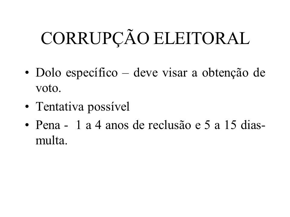CORRUPÇÃO ELEITORAL Dolo específico – deve visar a obtenção de voto.