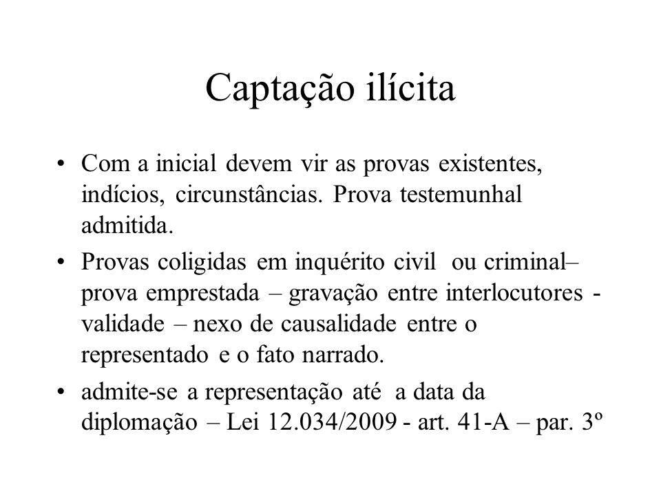 Captação ilícitaCom a inicial devem vir as provas existentes, indícios, circunstâncias. Prova testemunhal admitida.