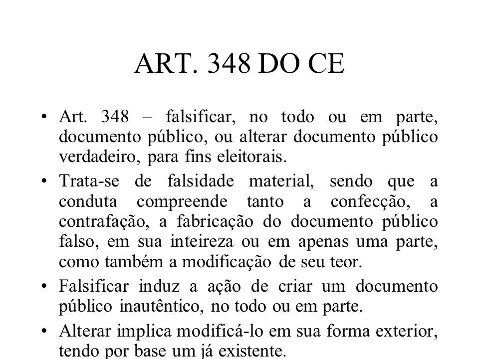 ART. 348 DO CEArt. 348 – falsificar, no todo ou em parte, documento público, ou alterar documento público verdadeiro, para fins eleitorais.