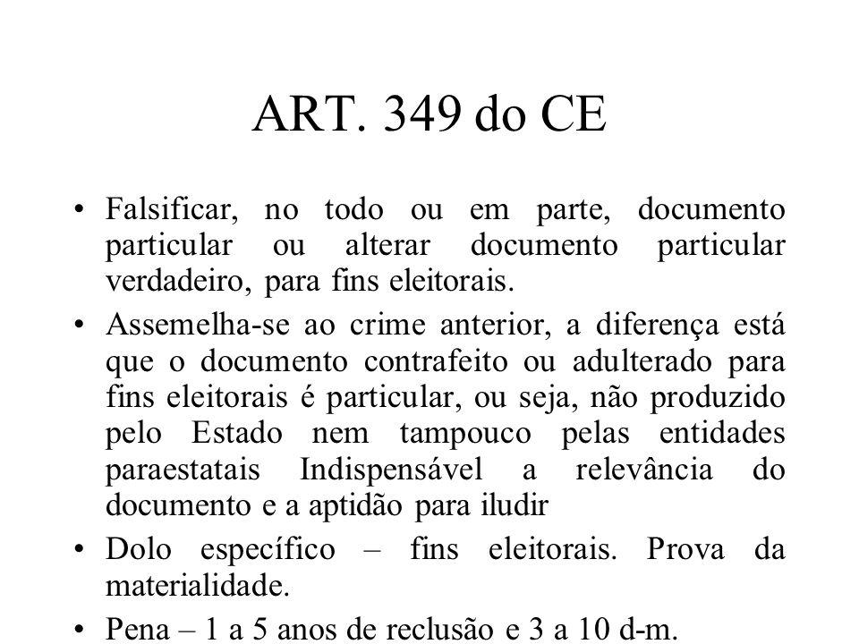 ART. 349 do CE Falsificar, no todo ou em parte, documento particular ou alterar documento particular verdadeiro, para fins eleitorais.