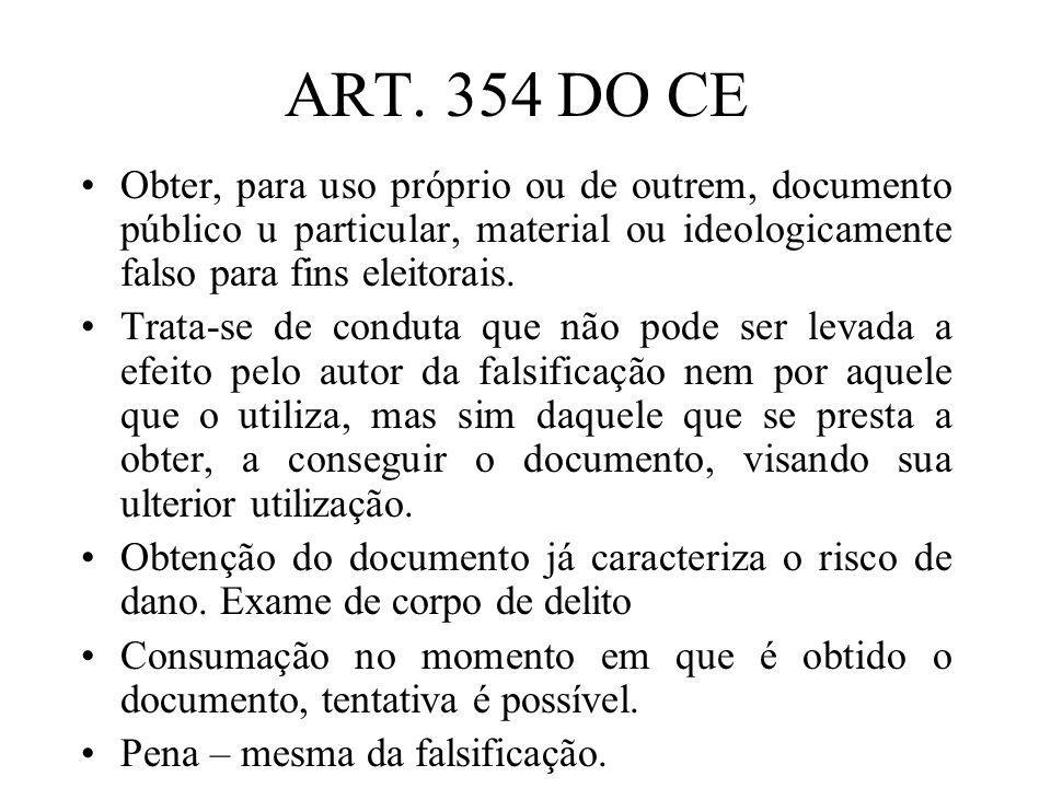 ART. 354 DO CEObter, para uso próprio ou de outrem, documento público u particular, material ou ideologicamente falso para fins eleitorais.