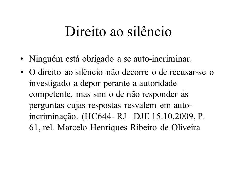 Direito ao silêncio Ninguém está obrigado a se auto-incriminar.