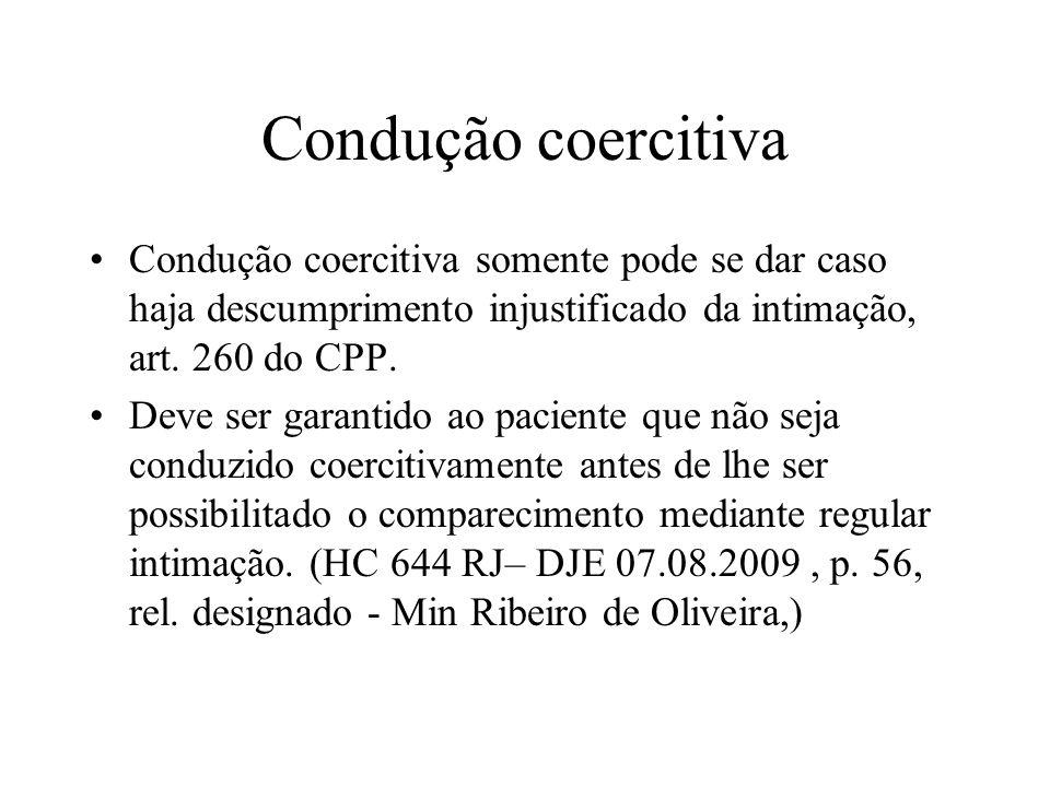 Condução coercitiva Condução coercitiva somente pode se dar caso haja descumprimento injustificado da intimação, art. 260 do CPP.