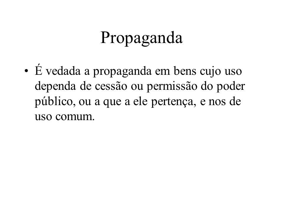 PropagandaÉ vedada a propaganda em bens cujo uso dependa de cessão ou permissão do poder público, ou a que a ele pertença, e nos de uso comum.